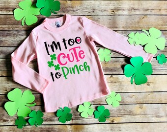 St Patricks day shirt, Girls St Patricks day shirt, too cute to pinch, girls St Patricks Day, St Pattys day shirt, pinch proof