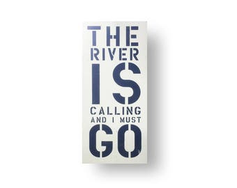 River sign- The River is Calling & I Must Go 14 x 31