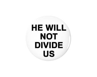 He Will Not Divide Us Pinback Button