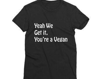 We get it, You're a vegan shirt