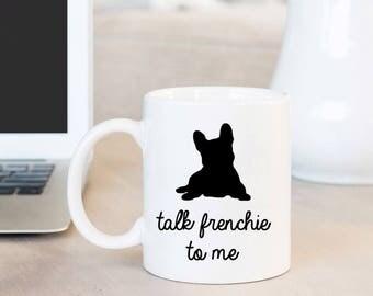 French Bulldog Mom Mug | Funny Pet Gift | Talk Frenchie to Me Coffee Mug | Dog Lover Gift | Dog Mug | Gift for Mom | Frenchie Dog Gifts