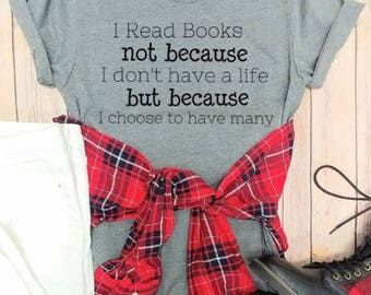 The Books because Reality is overrated, Graphic Tee, Book Lover Teacher T shirts