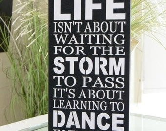 Life Isn't About Waiting For The Storm To Pass It's About Learning, 9.5x18 Solid Wood Sign