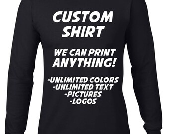 Custom Long Sleeve Shirt, Custom Tshirt, Custom T Shirt, Ringspun Cotton, Design Your Own Custom Tee, Custom Text, Mens Plus Size