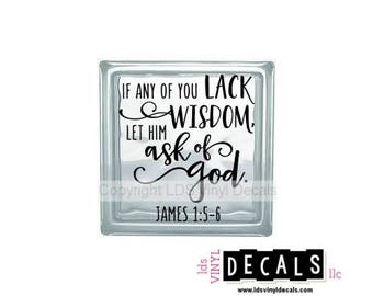 If Any Of You LACK WISDOM, Let Him ask of God. JAMES 1:5-6 - Vinyl Lettering for Glass Blocks - Craft Decals
