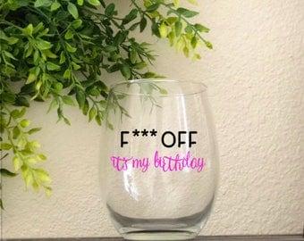 F*** Off It's My Birthday Wine Glass