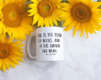 Louisa May Alcott - Little Women - coffee mug - She is too fond of books, and it has turned her brain - dishwasher and microwave safe - 11oz