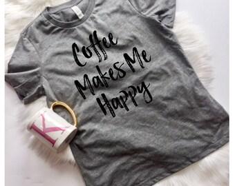 Coffee Makes me Happy, Coffee Lover, Food is Bae, Funny Shirt, Funny T Shirt, Unisex sizing, Mom Life, Mom Shirt
