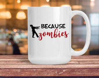 Because Zombies Coffee Tea Mug, Ceramic Halloween Walking Dead Cup, Custom Coffee Lover Gift Idea, TWD AMC Walker Soup Mug, Birthday Idea