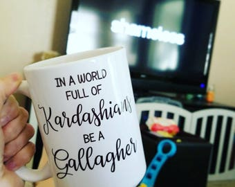 In A World Full of Kardashians Be A Gallagher, Funny Mug, Shameless, Shameless Mug, Gallagher Mug