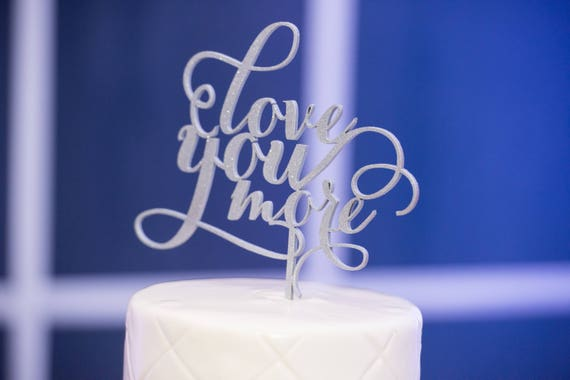 Love You More, Wedding Cake Topper, Love You More Cake Topper, Gold Cake Topper, Rose Gold Decor, Rose Gold Cake Topper, Silver Cake Topper