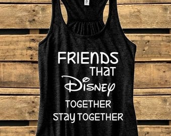 Friends that Disney together stay together, T-shirt or Tank Top, Best Friends, Family, Disney Trip, Minnie Mouse, Mickey Mouse, Castle