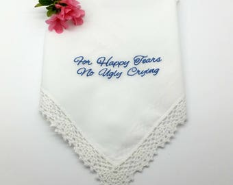 Bridal/Wedding Handkerchief. Hanky with a Lace Edge, Machine Embroidered - For Happy Tears, No Ugly Crying