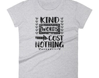 Kind Words Cost Nothing T-Shirt Kindness Distressed Novelty Women's short sleeve t-shirt tee shirt
