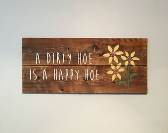 A Dirty Hoe Is A Happy Hoe | Wood Garden Sign with Yellow Flower | Exterior Sign