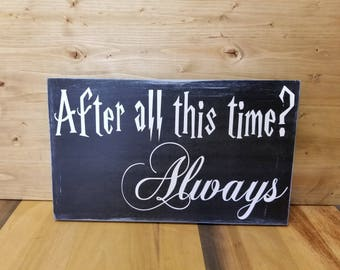 Wooden Sign, Quote Sign, After All This Time, Always, Harry Potter, Nursery, Christmas Gift, Gift
