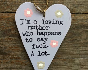 Loving Mother-Fuck A Lot-Wooden Heart Sign-Funny Signs-Funny Quotes-Swear Word Sign-Mum Gift-Gifts For Her