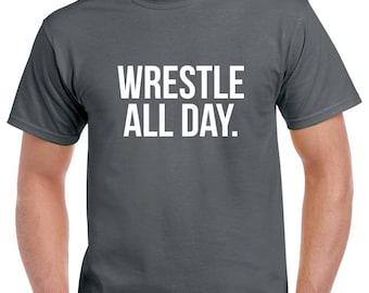 Wrestle All Day Shirt- Wrestle Tshirt- Wrestling Gift