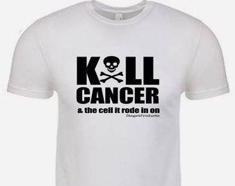 Kill Cancer & The Cell It Rode In On - Snarky Unisex/Men's T-shirt by Stage4Products- Killin' that tumor with humor. Fight for your life!
