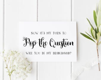 Will You Be My Bridesmaid Card, Now It's My Turn To Pop The Question, Card For Bridesmaid, Pop The Question Card, Bridesmaid Proposal Card