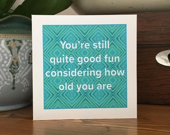 Funny Birthday Card - Still good fun considering how old you are - banter / rude / fun birthday card