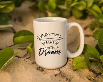 "Motivational Quote Coffee Mug • ""Starts with a Dream"" • Inspirational Mug • Motivational Mug • Custom Mug"