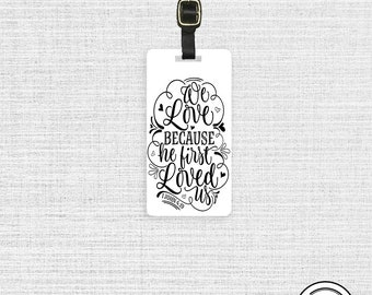 Luggage Tag We Love Because He First Loved Us Bible Verse Spiritual Travel Quote Luggage Tag Custom Info On Back Single Tag