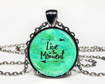 Live In The Moment-Glass Pendant Necklace/Graduation gift/mothers day/bridal gift/Easter gift/Gift for her/girlfriend gift/friend gift