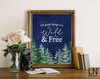 Instant 'All Good Things are Wild & Free' Digital Art Print 8x10 Printable Wall Art Digital Nursery Art Home Decor Watercolors Outdoors