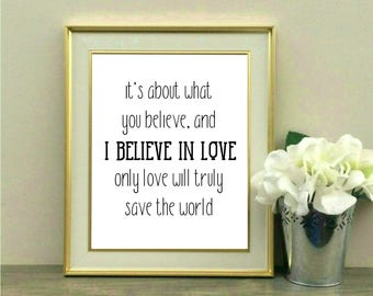 It's about what you believe. And I believe in love. Only love will truly save the world, Wonder Woman Quote, Movie, Diana Prince, Comic,8x10