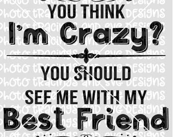 think I'm crazy you should see me with my best friend SVG