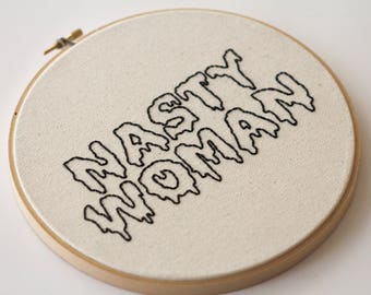 Nasty Woman Feminist Hand Stitched Embroidery