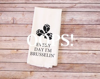 OOPS!  Floursack Tea Towel - Every Day I'm Brusselin'