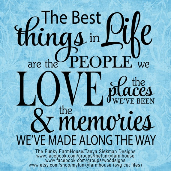 SVG & PNG - The best things in life are the people we love, the places we've been and the memories we've made along the way