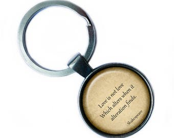"""William Shakespeare """"Love is not love Which alters it alteration finds."""" Keychain Keyring"""
