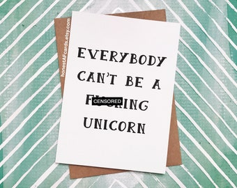 Funny Unicorn Card - Funny Anti-Unicorn Card - Everybody Can't Be A F-ing Unicorn