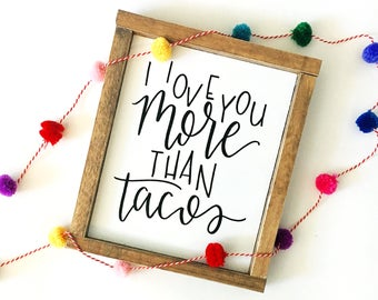 I love you more than tacos wood sign//hanging wood sign//framed wood sign//small wood sign