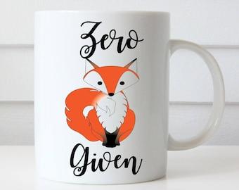 Zero fox given, fox mug, funny fox mug, fox cup, custom fox mug, humour mug