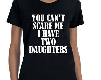 TWO DAUGHTERS You Can't Scare Me ladies tee