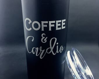 Coffee and Cardio ~ Etched Coffee Cup ~ Etched Tumbler ~ Stainless Steel Coffee Cup ~ 20 oz Travel Mug ~ Sandblasted Tumbler ~ Tumbler