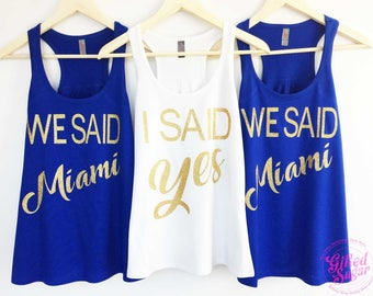 Bachelorette Party Shirts, I Said Yes, We Said Miami, Front Text Only Completely customized,  Plus size up to 4x , Racerback Listing