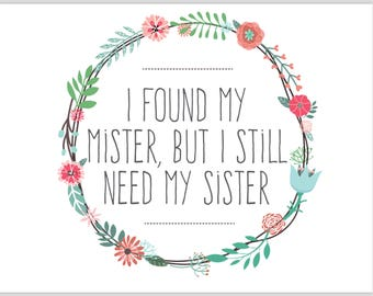 Will You Be My Bridesmaid Card, I found my mister, but I still need my sister, words inside, Black or white envelope