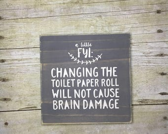 Changing the Toilet Paper, Not Cause Brain Damage  MINI Sign, Wooden Sign, Farmhouse Sign, Rustic Wooden Sign, Bathroom Sign, 5x5