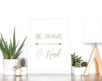 Be Brave Be Kind - Rose Gold Foil Print