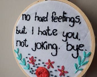 No Hard Feelings Embroidery Hoop