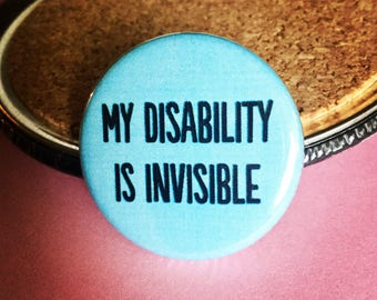 My disability is invisible / Invisible illness button