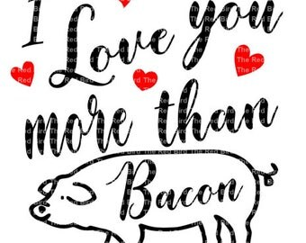 Valentines day I love you more than Bacon SVG,EPS,DXF, Png cut file. Digital Download