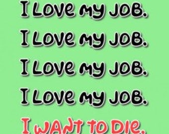 """I Love My Job. I Want To Die 3.5"""" x 2"""" Refrigerator Magnet"""