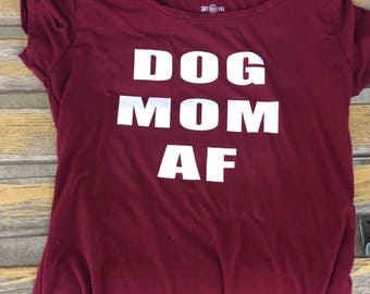 Dog Mom AF T shirt
