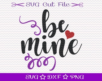 Be Mine SVG, Valentines Day, SVG Cutting File, SVG for Valentine, I Love You Svg, Love Svg, Valentine Card Svg, SVg Design, For Valentine